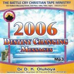 Year 2006 Destiny Changing Messages by Dr. D.K Olukoya